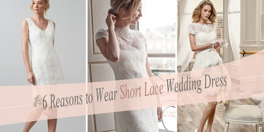 6 Reasons to Wear Short Lace Wedding Dress