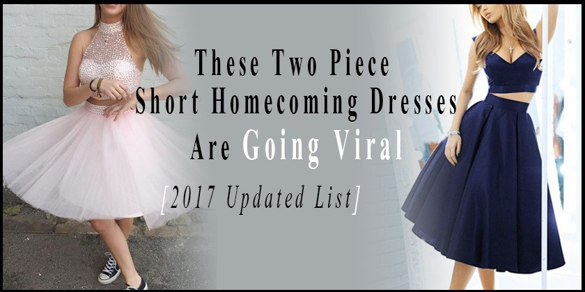 Top 37 Two Piece Short Homecoming Dresses Are Going Viral [2017 Updated List]