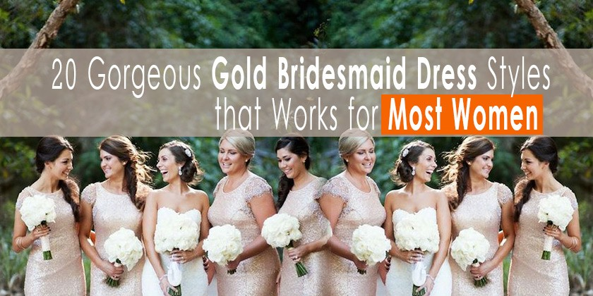 20 Gorgeous Gold Bridesmaid Dress Styles that Works for Most Women
